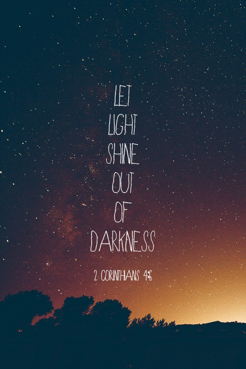 Let light shine in the darkness